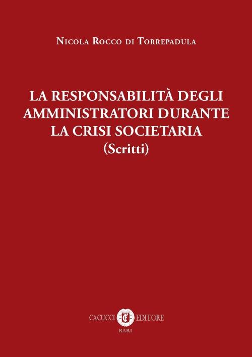 La responsabilità degli amministratori durante la crisi societaria (scritti)